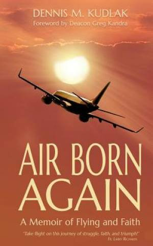 Air Born Again: A Memoir of Flying and Faith
