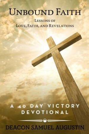 Unbound Faith Lessons of Love, Faith, and Revelations: A 40 Day Victory Devotional