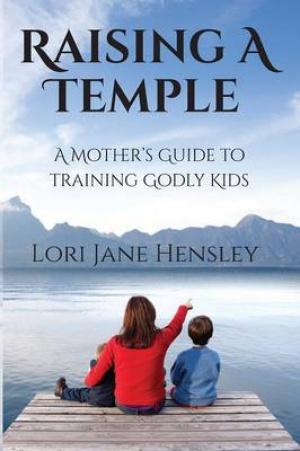 Raising a Temple: A Mother's Guide to Training Godly Kids