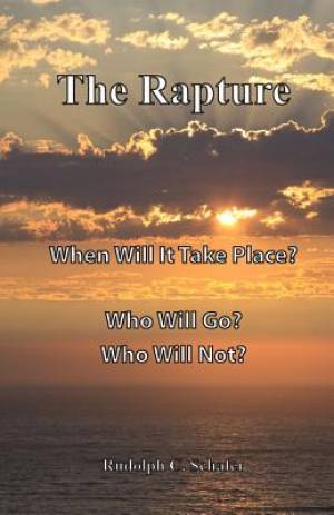The Rapture: When Will it Take Place?  Who Will Go?