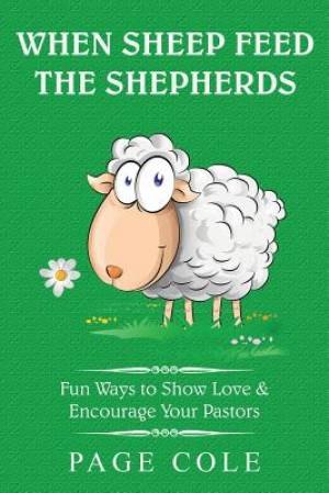 When Sheep Feed the Shepherds: Fun Ways for Churches to Show Love Their Love for Pastors