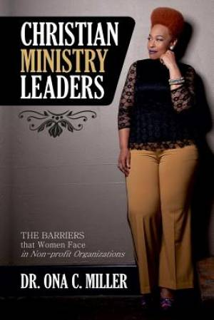 Christian Ministry Leaders: The Barriers that Women Face in Non-profit Organizations