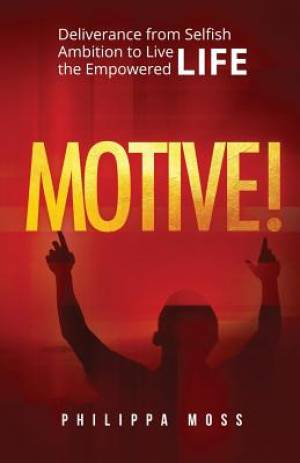 MOTIVE!: Deliverance from Selfish Ambition to Live the Empowered Life
