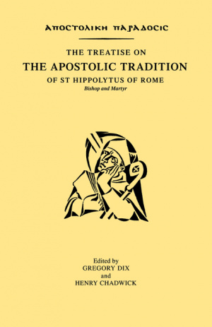 The Treatise on the Apostolic Tradition of Saint Hippolytus of Rome, Bishop and Martyr