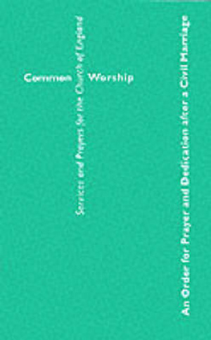 Common Worship: An Order for Prayer and Dedication after a Civil Marriage