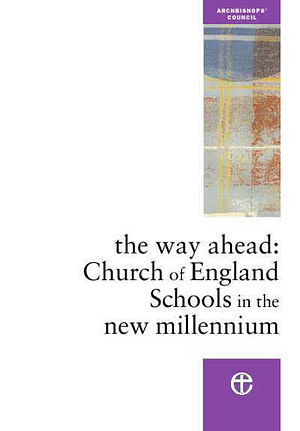The Way Ahead: Church of England Schools in the New Millennium