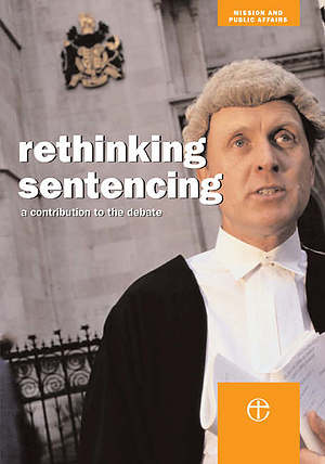 Rethinking Sentencing: A Contribution to the Debate - A Report from the Mission and Public Affairs Council