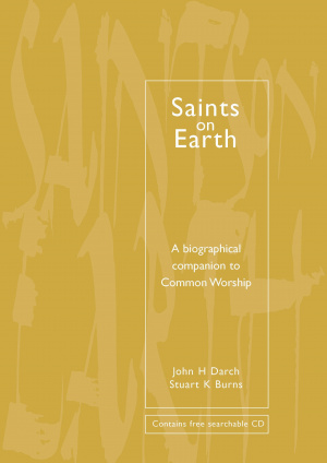 "Saints on Earth: A Biographical Companion to ""Common Worship"""