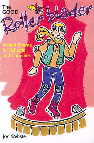 The Good Rollerblader and Other Sketches: Instant Drama for Schools and Churches