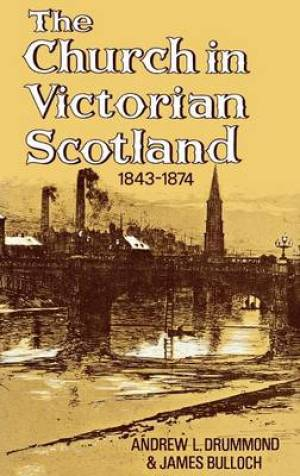 The Church in Victorian Scotland, 1843-1874