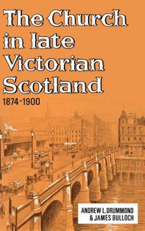 The Church in Late Victorian Scotland, 1874-1900