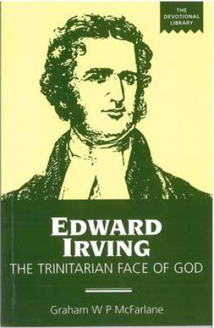 Edward Irving: The Trinitarian Face of God