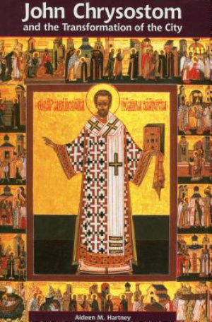 John Chrysostom and the Transformation of the City
