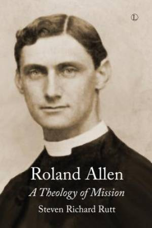 The Theology of Roland Allen