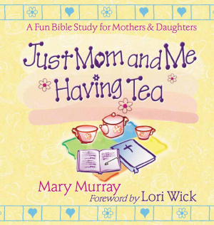 Just Mom and Me Having Tea: a Devotional Bible Study for Mothers and Daughters