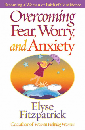 Overcoming Fear, Worry, and Anxiety: The Secrets of a Confident, Faith-Filled Life