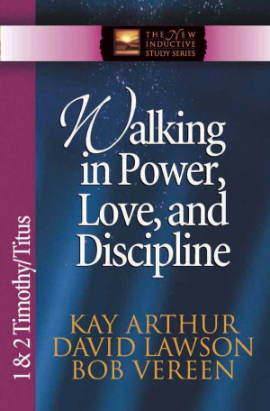 Walking in Power, Love, and Discipline: 1 & 2 Timothy and Titus