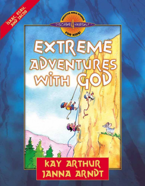 Extreme Adventures With God: Isaac, Esau, And Jacob