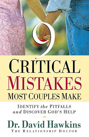 Nine Critical Mistakes Most Couples Make: Identify The Pitfalls And Discover God's Help