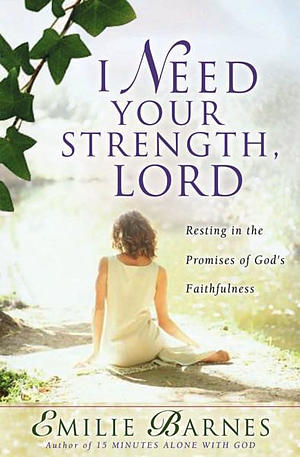 I Need Your Strength, Lord: Knowing The Healing Touch Of God's Love