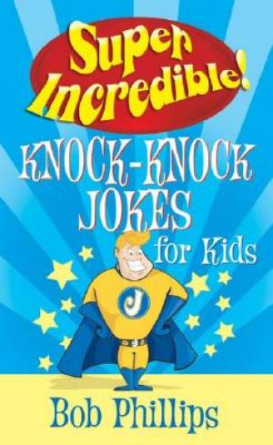 Super Incredible Knock Knock Jokes for Kids