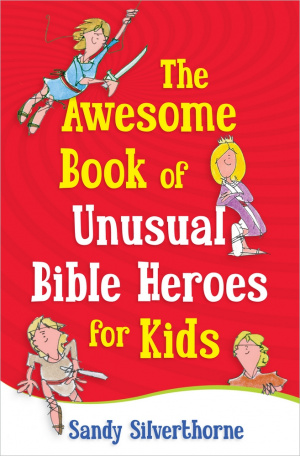 Awesome Book Of Unusual Bible Heroes For