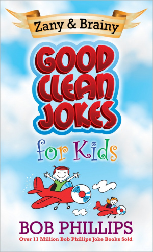 Zany and Brainy Good Clean Jokes for Kids