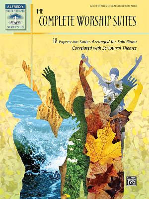 The Complete Worship Suites: 18 Expressive Suites Arranged for Solo Piano Correlated with Scriptural Themes
