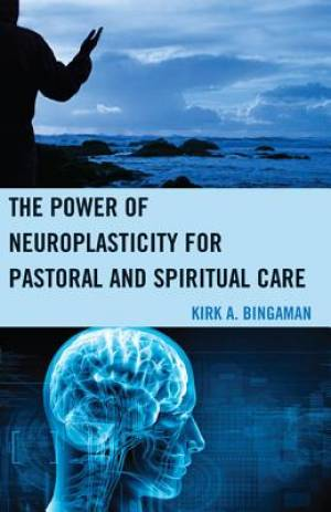 The Power of Neuroplasticity for Pastoral and Spiritual Care