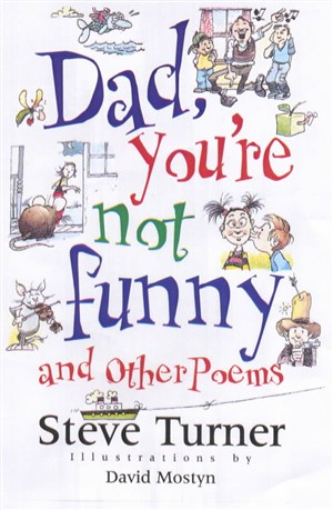 Dad, You'RE Not Funny and Other Poems. by Steve Turner. Format: hardback