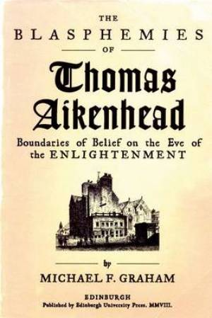 The Blasphemies of Thomas Aikenhead