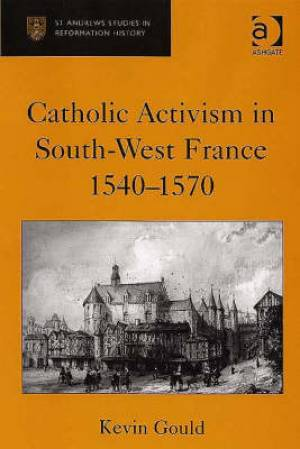 Catholic Activism in South-West France 1540-1570