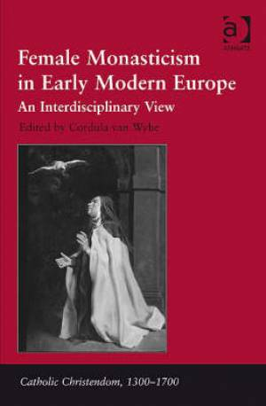 Female Monasticism in Early Modern Europe