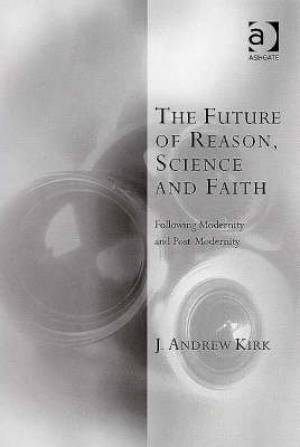 The Future of Reason, Science and Faith