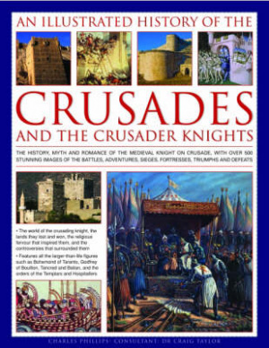 An Illustrated History of the Crusades and Crusader Knights
