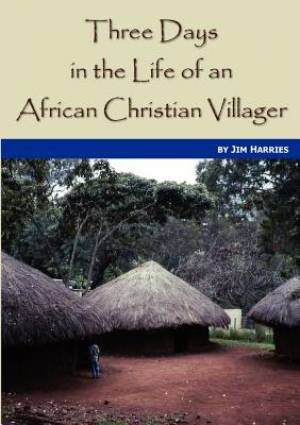 Three Days in the Life of an African Christian Villager