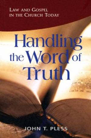 Handling The Word Of Truth: Law And Gospel In The Church Tod