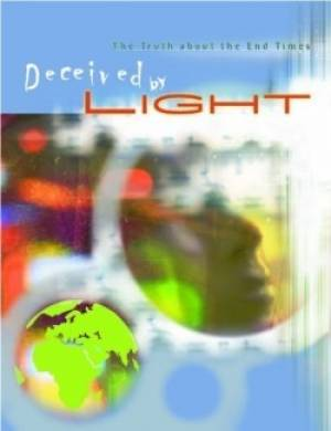 Deceived By Light: The Truth About End Times