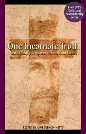 One Incarnate Truth: Christianity'S Answer To Spiritual Chao