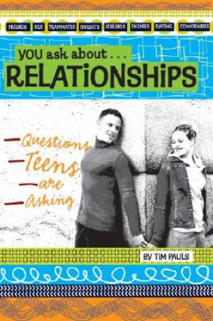 You Ask About Relationships: Questions Teens Are Asking