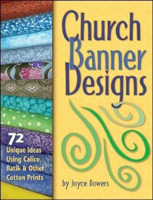 Church Banner Designs: 72 Unique Ideas Using Calico, Batik,