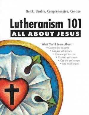 Lutheranism 101   All About Jesus