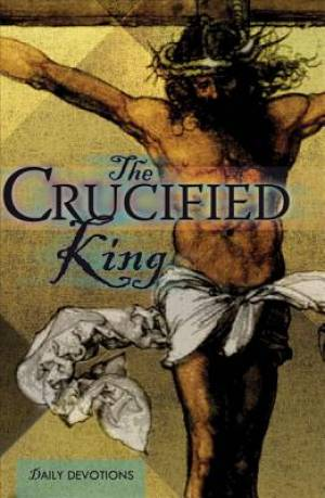 Crucified King: Daily Devotions, The