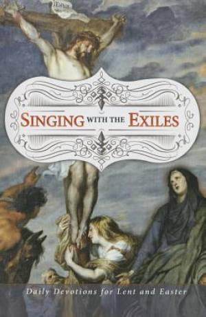 Singing With The Exiles Lenten Devotional