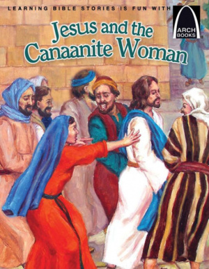 Jesus And The Canaanite Woman   Arch Books