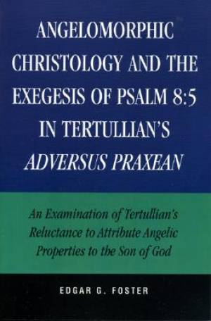 Angelomorphic Christology and the Exegesis of Psalm 85 in Tertullian's Adversus Praxean