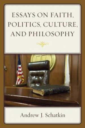 Essays on Faith, Politics, Culture, and Philosophy