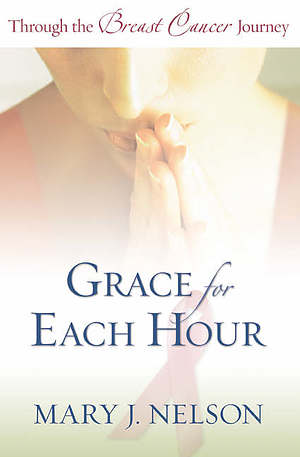Grace for Each Hour: Through the Breast Cancer Journey