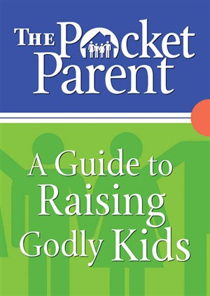 The Pocket Parent: A Guide to Raising Godly Kids