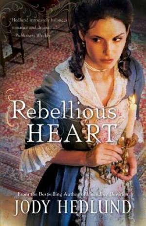 Rebellious Heart : The Hearts of Faith Series